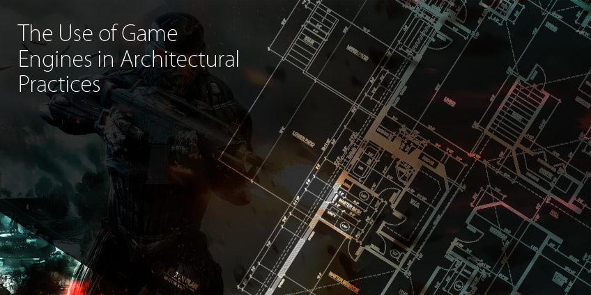 The Use of Game Engines in the Architectural Industry